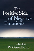 The Positive Side of Negative Emotions - Edited by W. Gerrod Parrott