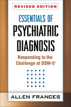 Essentials of Psychiatric Diagnosis, Revised Edition: Responding to the Challenge of DSM-5®, by Allen Frances