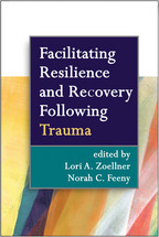Facilitating Resilience and Recovery Following Trauma - Edited by Lori A. Zoellner and Norah C. Feeny