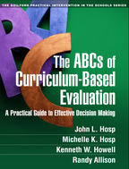 The ABCs of Curriculum-Based Evaluation: A Practical Guide to Effective Decision Making, by John L. Hosp, Michelle K. Hosp, Kenneth W. Howell, and Randy Allison
