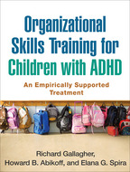 Organizational Skills Training for Children with ADHD - Richard Gallagher, Howard B. Abikoff, and Elana G. Spira
