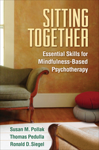 Sitting Together: Essential Skills for Mindfulness-Based Psychotherapy, by Susan M. Pollak, Thomas Pedulla, and Ronald D. Siegel