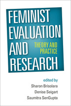 Feminist Evaluation and Research: Theory and Practice, edited by Sharon Brisolara, Denise Seigart, and Saumitra SenGupta