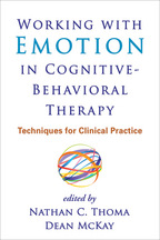 Working with Emotion in Cognitive-Behavioral Therapy - Edited by Nathan C. Thoma and Dean McKay