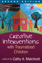Creative Interventions with Traumatized Children - Edited by Cathy A. Malchiodi