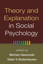 Theory and Explanation in Social Psychology - Edited by Bertram Gawronski and Galen V. Bodenhausen