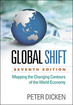 Global Shift, Mapping the Changing Contours of the World Economy, Seventh Edition, Peter Dicken