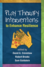 Play Therapy Interventions to Enhance Resilience - Edited by David A. Crenshaw, Robert Brooks, and Sam Goldstein