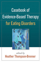 Casebook of Evidence-Based Therapy for Eating Disorders - Edited by Heather Thompson-Brenner