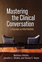 Mastering the Clinical Conversation - Matthieu Villatte, Jennifer L. Villatte, and Steven C. Hayes