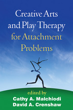Creative Arts and Play Therapy for Attachment Problems - Edited by Cathy A. Malchiodi and David A. Crenshaw