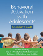 Behavioral Activation with Adolescents - Elizabeth McCauley, Kelly A. Schloredt, Gretchen R. Gudmundsen, Christopher R. Martell, and Sona Dimidjian