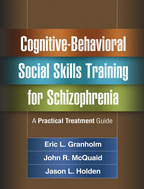 Cognitive-Behavioral Social Skills Training for Schizophrenia - Eric L. Granholm, John R. McQuaid, and Jason L. Holden