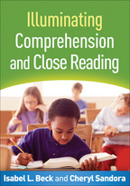 Illuminating Comprehension and Close Reading - Isabel L. Beck and Cheryl A. Sandora