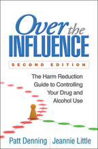 Over the Influence: Second Edition: The Harm Reduction Guide to Controlling Your Drug and Alcohol Use