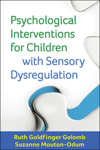 Psychological Interventions for Children with Sensory Dysregulation - Ruth Goldfinger Golomb and Suzanne Mouton-Odum