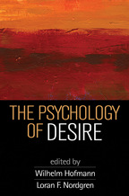 The Psychology of Desire - Edited by Wilhelm Hofmann and Loran F. Nordgren