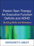 Parent-Teen Therapy for Executive Function Deficits and ADHD - Margaret H. Sibley