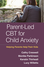 Parent-Led CBT for Child Anxiety - Cathy Creswell, Monika Parkinson, Kerstin Thirlwall, and Lucy Willetts