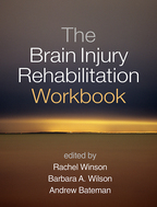 The Brain Injury Rehabilitation Workbook - Edited by Rachel Winson, Barbara A. Wilson, and Andrew Bateman