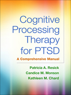 Cognitive Processing Therapy for PTSD - Patricia A. Resick, Candice M. Monson, and Kathleen M. Chard