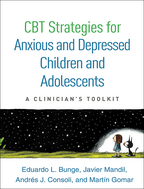 CBT Strategies for Anxious and Depressed Children and Adolescents - Eduardo L. Bunge, Javier Mandil, Andrés J. Consoli, and Martín Gomar