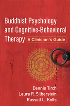 Buddhist Psychology and Cognitive-Behavioral Therapy - Dennis Tirch, Laura R. Silberstein-Tirch, and Russell L. Kolts