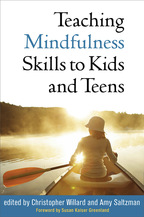 Teaching Mindfulness Skills to Kids and Teens - Edited by Christopher Willard and Amy Saltzman