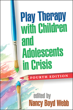 Play Therapy with Children and Adolescents in Crisis - Edited by Nancy Boyd Webb