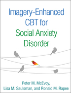 Imagery-Enhanced CBT for Social Anxiety Disorder - Peter M. McEvoy, Lisa M. Saulsman, and Ronald M. Rapee
