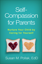 Self-Compassion for Parents - Susan M. Pollak