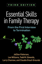 Essential Skills in Family Therapy - JoEllen Patterson, Lee Williams, Todd M. Edwards, Larry Chamow, and Claudia Grauf-Grounds