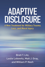 Adaptive Disclosure - Brett T. Litz, Leslie Lebowitz, Matt J. Gray, and William P. Nash