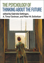The Psychology of Thinking about the Future - Edited by Gabriele Oettingen, A. Timur Sevincer, and Peter M. Gollwitzer