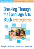 Breaking Through the Language Arts Block - Lesley Mandel Morrow, Kenneth Kunz, and Maureen Hall