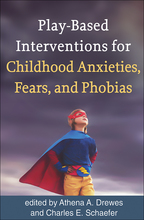 Play-Based Interventions for Childhood Anxieties, Fears, and Phobias - Edited by Athena A. Drewes and Charles E. Schaefer