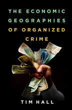 The Economic Geographies of Organized Crime - Tim Hall