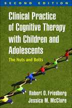Clinical Practice of Cognitive Therapy with Children and Adolescents - Robert D. Friedberg and Jessica M. McClure