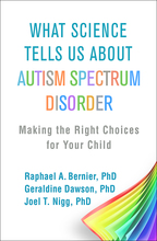 What Science Tells Us about Autism Spectrum Disorder - Raphael A. Bernier, Geraldine Dawson, and Joel T. Nigg