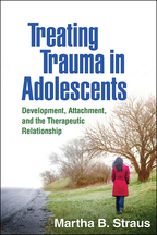 Treating Trauma in Adolescents - Martha B. Straus