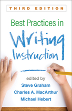 Best Practices in Writing Instruction - Edited by Steve Graham, Charles A. MacArthur, and Michael Hebert