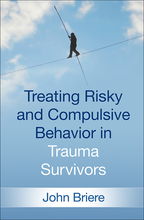 Treating Risky and Compulsive Behavior in Trauma Survivors - John Briere