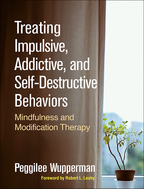 Treating Impulsive, Addictive, and Self-Destructive Behaviors - Peggilee Wupperman