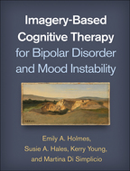 Imagery-Based Cognitive Therapy for Bipolar Disorder and Mood Instability - Emily A. Holmes, Susie A. Hales, Kerry Young, and Martina Di Simplicio