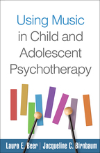 Using Music in Child and Adolescent Psychotherapy - Laura E. Beer and Jacqueline C. Birnbaum