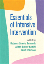 Essentials of Intensive Intervention - Edited by Rebecca Zumeta Edmonds, Allison Gruner Gandhi, and Louis Danielson