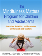 The Mindfulness Matters Program for Children and Adolescents - Randye J. Semple and Christopher Willard