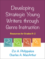 Developing Strategic Young Writers through Genre Instruction - Zoi A. Philippakos and Charles A. MacArthur