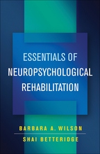 Essentials of Neuropsychological Rehabilitation - Barbara A. Wilson and Shai Betteridge