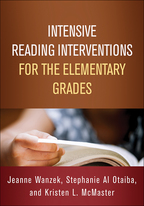 Intensive Reading Interventions for the Elementary Grades - Jeanne Wanzek, Stephanie Al Otaiba, and Kristen L. McMaster